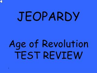 JEOPARDY Age of Revolution TEST REVIEW