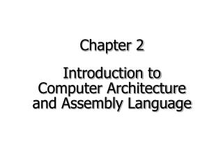 Chapter 2 Introduction to  Computer Architecture  and Assembly Language
