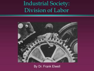 Industrial Society:  Division of Labor