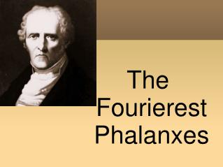 The Fourierest Phalanxes