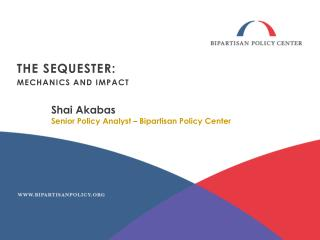 Shai Akabas Senior Policy Analyst – Bipartisan Policy Center