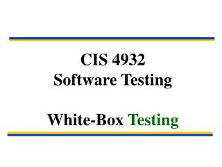 CIS 4932 Software Testing White-Box  Testing