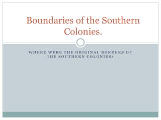 Boundaries of the Southern Colonies.