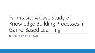 Farmtasia: A Case Study of Knowledge Building Processes in Game-Based Learning