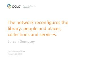 The network reconfigures the library: people and places, collections and services.