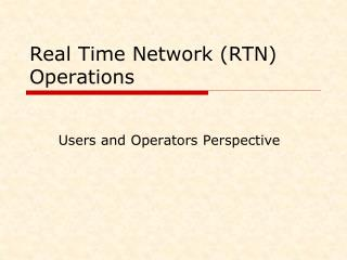 Real Time Network (RTN) Operations