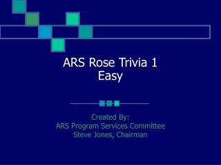 ARS Rose Trivia 1 Easy
