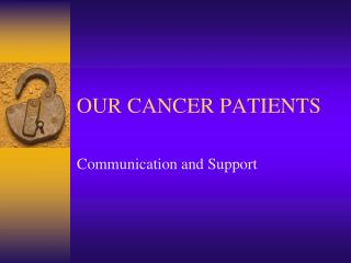 OUR CANCER PATIENTS