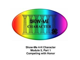 Show-Me 4-H Character Module 5, Part 1 Competing with Honor