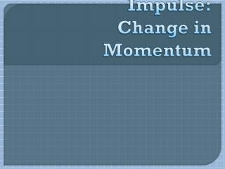 Impulse: Change in Momentum