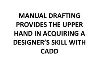 MANUAL DRAFTING PROVIDES THE UPPER HAND IN ACQUIRING A DESIGNER'S SKILL WITH CADD