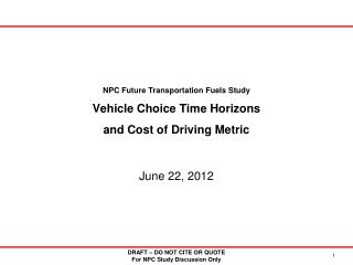 NPC Future Transportation Fuels Study Vehicle Choice Time Horizons and Cost of Driving Metric