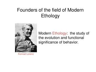 Founders of the field of  Modern Ethology
