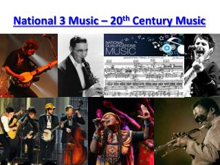 National 3 Music – 20 th  Century Music