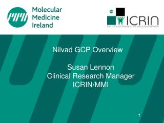 Nilvad  GCP Overview Susan Lennon Clinical Research Manager ICRIN/MMI