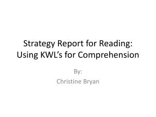 Strategy Report for Reading: Using KWL's for Comprehension