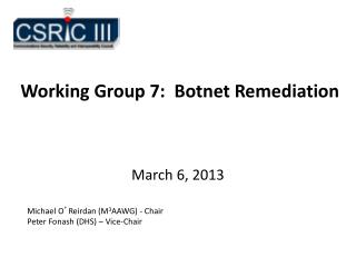 Working Group 7:  Botnet Remediation