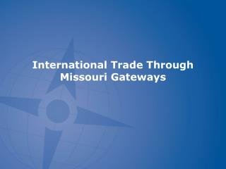 International Trade Through Missouri Gateways