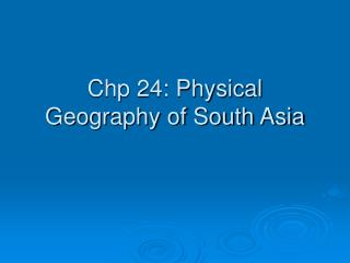 Chp 24: Physical Geography of South Asia
