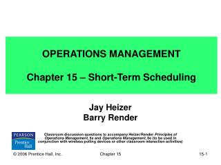 OPERATIONS MANAGEMENT Chapter 15 – Short-Term Scheduling
