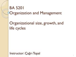 BA 5201 Organization and Management Organizational  size, growth, and life cycles
