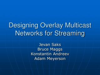 Designing Overlay Multicast Networks for Streaming