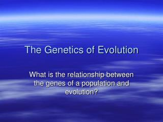 The Genetics of Evolution