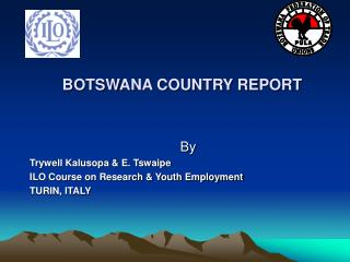 BOTSWANA COUNTRY REPORT