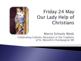 Friday 24 May Our Lady Help of Christians