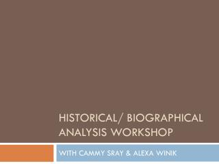 Historical/ Biographical Analysis WORKSHOP