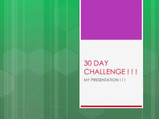 30 DAY CHALLENGE ! ! !