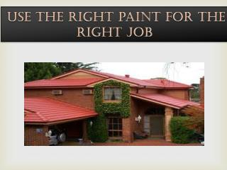 Use the right paint for the right job