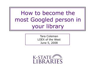 How to become the most Googled person in your library
