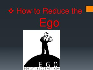 How to Reduce the  Ego