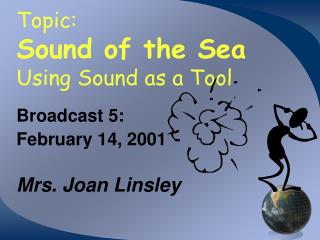 Topic: Sound of the Sea  Using Sound as a Tool