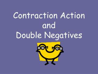 Contraction Action and Double Negatives