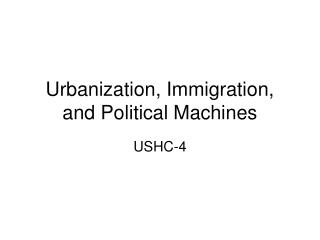 Urbanization, Immigration, and Political Machines