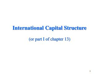 International Capital Structure (or part I of chapter 13)