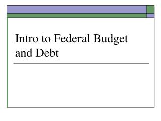 Intro to Federal Budget and Debt