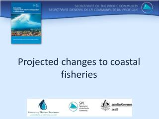 Projected changes to coastal fisheries
