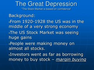 The Great Depression *The Stock Market is based on confidence!
