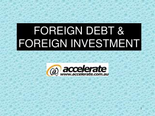 FOREIGN DEBT & FOREIGN INVESTMENT