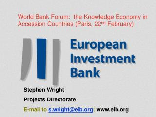 World Bank Forum:  the Knowledge Economy in Accession Countries (Paris, 22 nd  February)