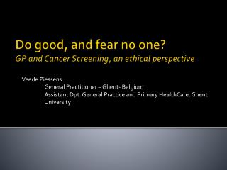 Do  good , and  fear no one ? GP and  Cancer Screening , an  ethical perspective