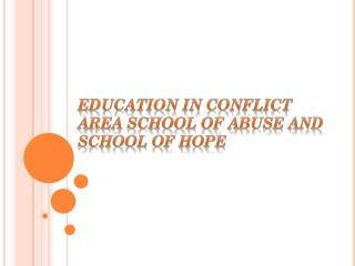 Education in Conflict Area School of Abuse and School of Hope