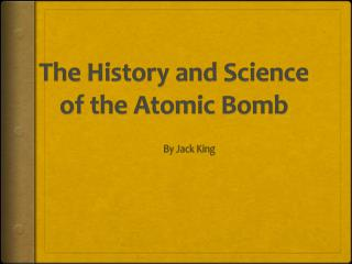 The History and Science of the Atomic Bomb