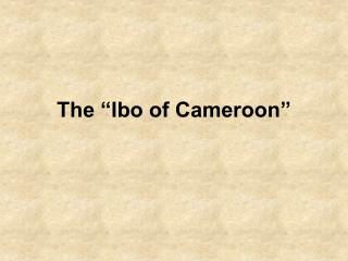 "The ""Ibo of Cameroon"""