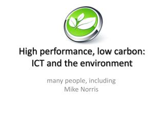 High performance, low carbon: ICT and the environment