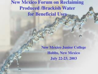 New Mexico Forum on Reclaiming Produced /Brackish Water  for Beneficial Uses