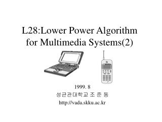 L28:Lower Power Algorithm for Multimedia Systems(2)